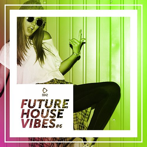 Future House Vibes, Vol. 6 von Various Artists
