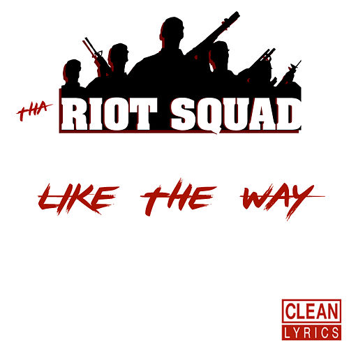 Like the Way de Tha Riot Squad