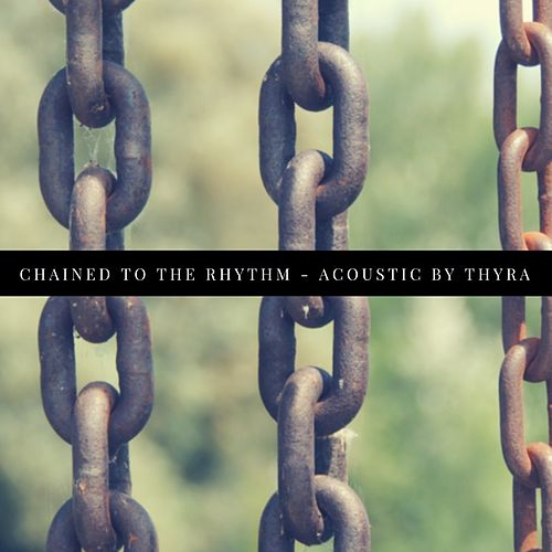 Chained To The Rhythm de Thyra