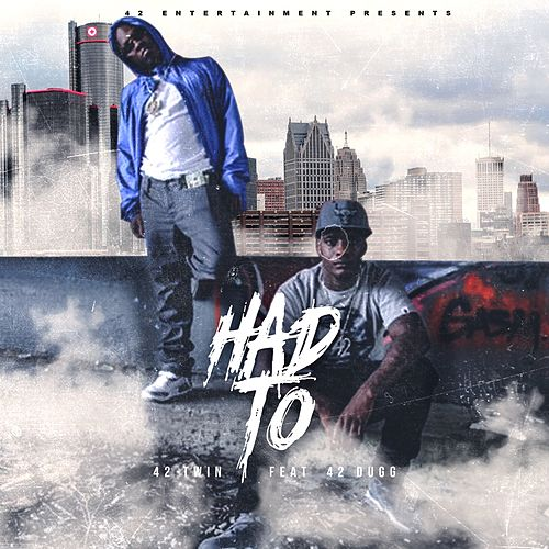 Had To (feat. 42 DUGG) by 42 Twinz