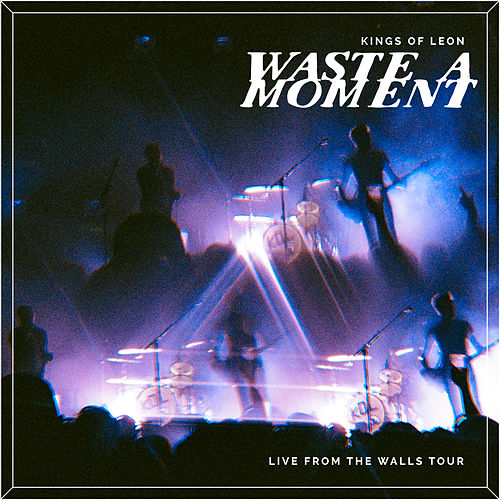 Waste A Moment (Live) von Kings of Leon