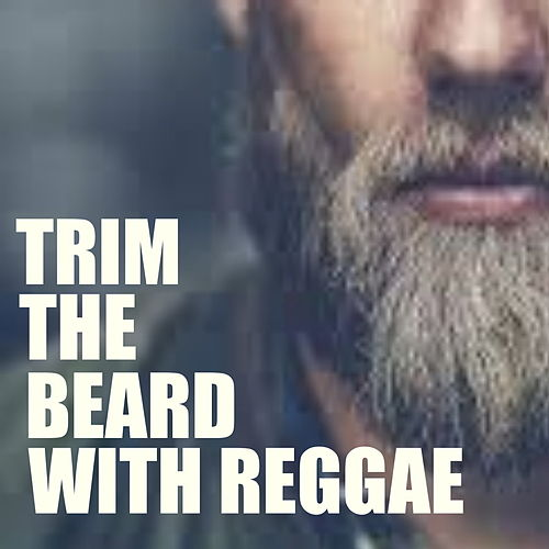Trim The Beard With Reggae by Various Artists