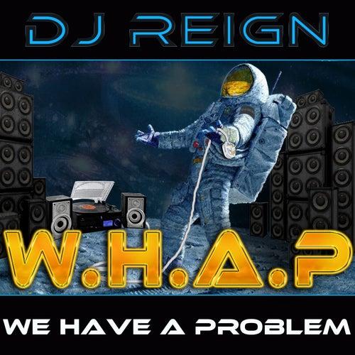 W.H.A.P (We Have a Problem) by Dj Reign