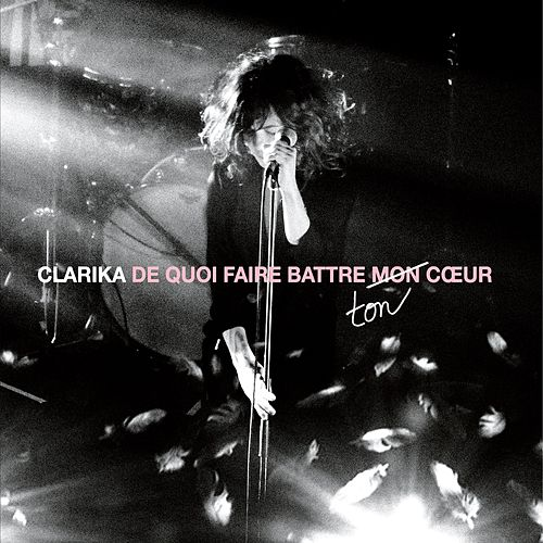 De quoi faire battre ton cœur (Live 2017) by Clarika