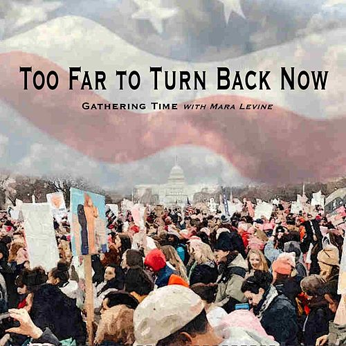 Too Far to Turn Back Now (feat. Mara Levine) von Gathering Time