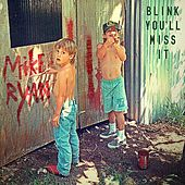 Blink You'll Miss It by Mike Ryan