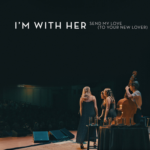 Send My Love (To Your New Lover) (Live) di I'm With Her