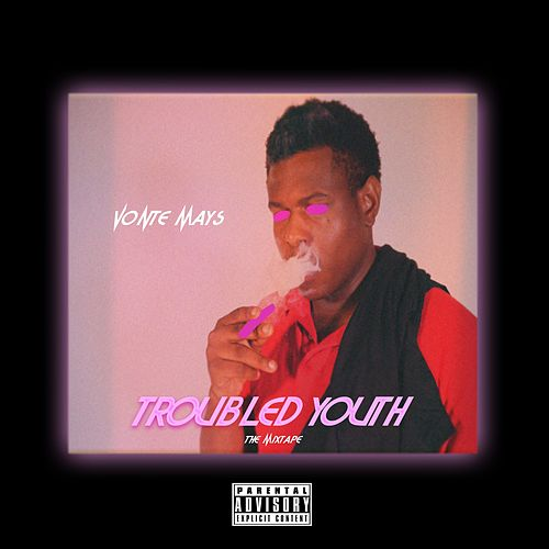 Troubled Youth by Vonte Mays