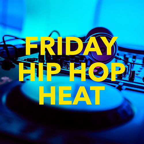 Friday Hip Hop Heat by Various Artists