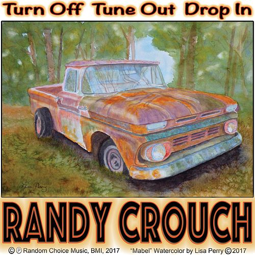 Turn off Tune out Drop In by Randy Crouch