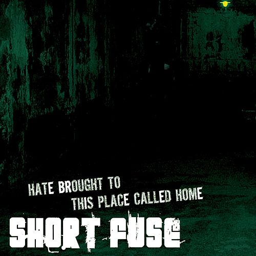 Hate Brought to This Place Called Home by Short Fuse