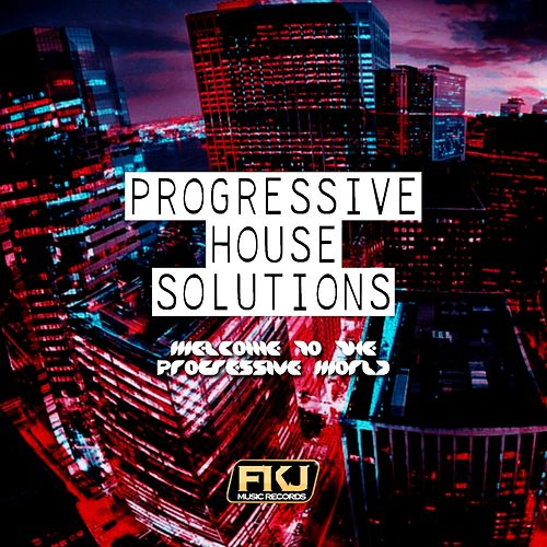Progressive House Solutions (Welcome to the Progressive World) di Various Artists
