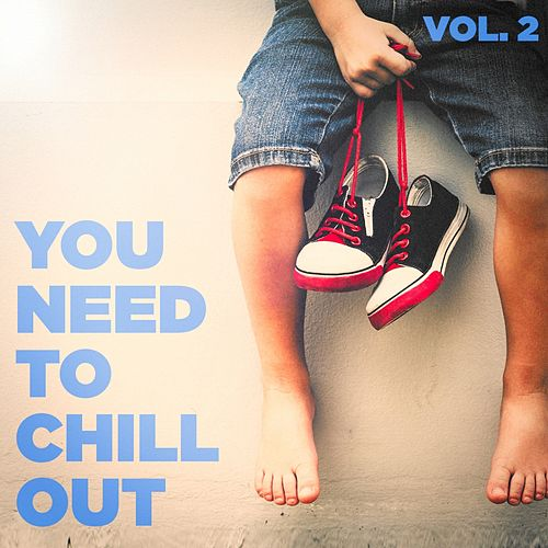 You Need to Chill Out, Vol. 2 (Relaxing Chillout Music) von Various Artists