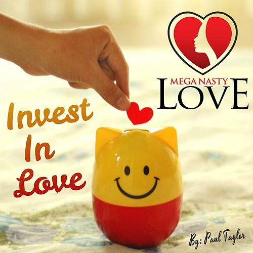 Mega Nasty Love: Invest in Love by Paul Taylor
