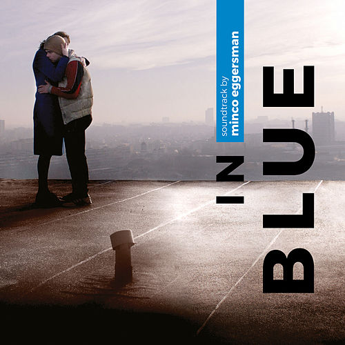 In Blue (Original Motion Picture Soundtrack) by Minco Eggersman