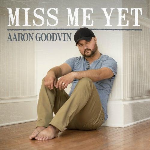 Miss Me Yet by Aaron Goodvin