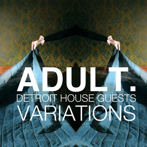 VARIATIONS: Detroit House Guests de Adult