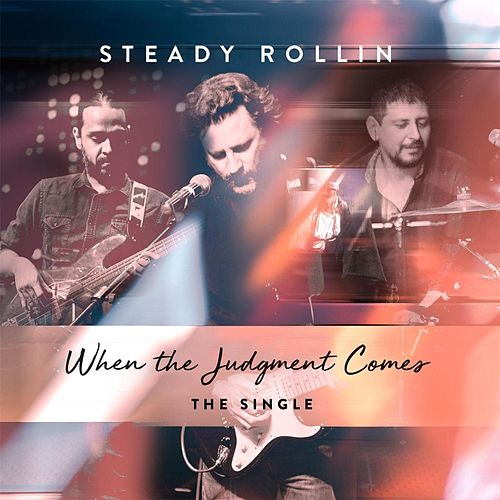 When the Judgment Comes by Steady Rollin'