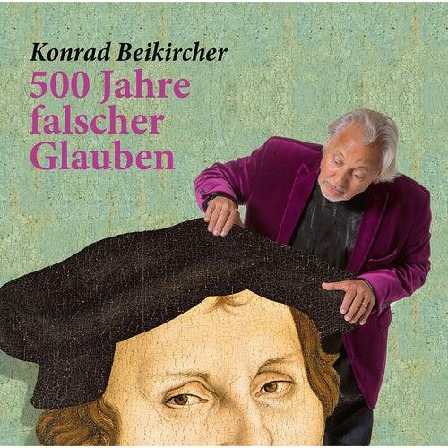 500 Jahre falscher Glaube (Live) by Konrad Beikircher