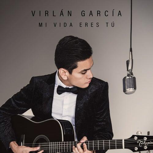 Mi Vida Eres Tú by Virlan Garcia