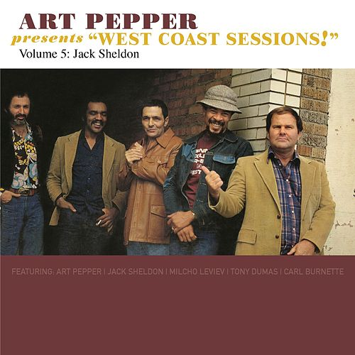 Art Pepper Presents 'West Coast Sessions!' Volume 5: Jack Sheldon de Art Pepper