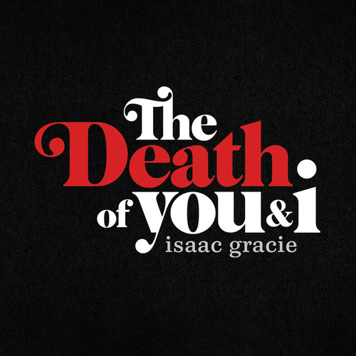 The Death Of You & I - EP by Isaac Gracie