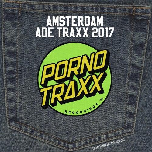 Porno Traxx - Amsterdam ADE 2017 von Various Artists