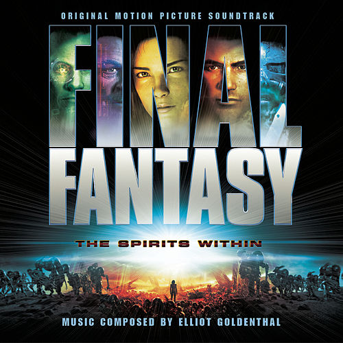 Final Fantasy: The Spirits Within by Elliot Goldenthal