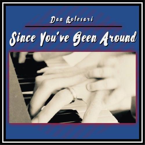 Since You've Been Around von Dan Kolesari