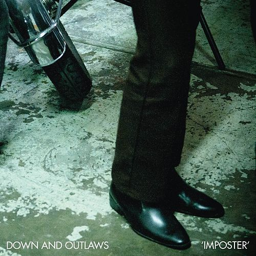 Imposter by Down and Outlaws