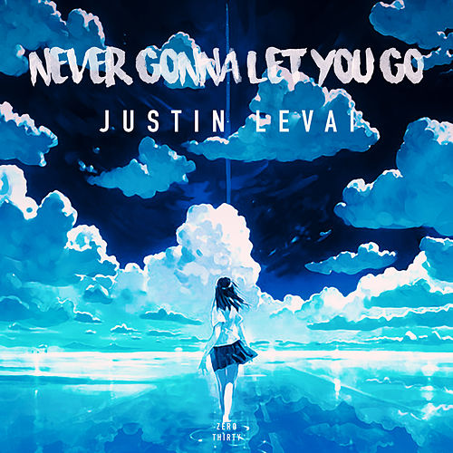 Never Gonna Let You Go by Justin Levai