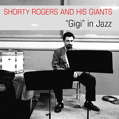 Shorty Rogers And His Giants: 'Gigi' in Jazz de Shorty Rogers