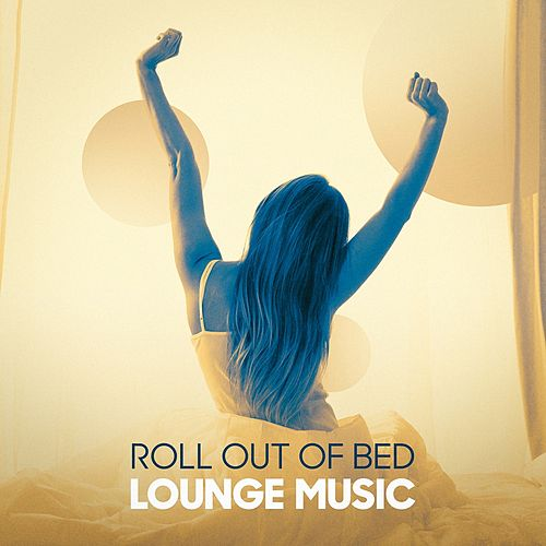 Roll Out of Bed Lounge Music von Various Artists