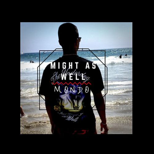 Might as Well by Mondo