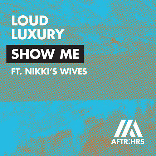 Show Me von Loud Luxury