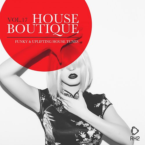 House Boutique, Vol. 17 - Funky & Uplifting House Tunes von Various Artists