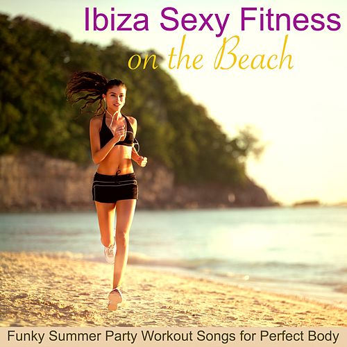 Ibiza Sexy Fitness on the Beach – Funky Summer Party Workout Songs for Perfect Body de Xtreme Workout Music