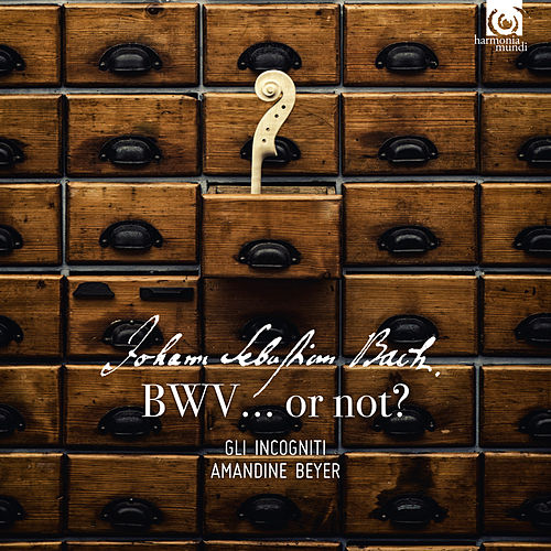 BWV… or not (Deluxe Edition) by Gli incogniti and Amandine Beyer