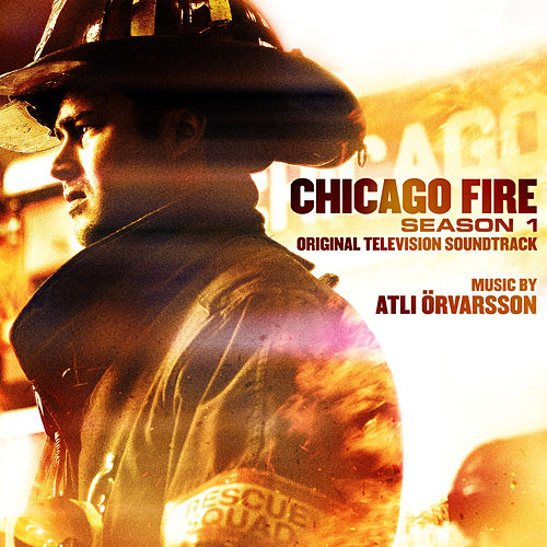 Chicago Fire Season 1 (Original Television Soundtrack) by Atli Örvarsson