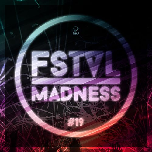 Fstvl Madness - Pure Festival Sounds, Vol. 19 von Various Artists