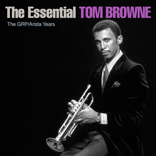 The Essential Tom Browne - The GRP/Arista Years de Tom Browne