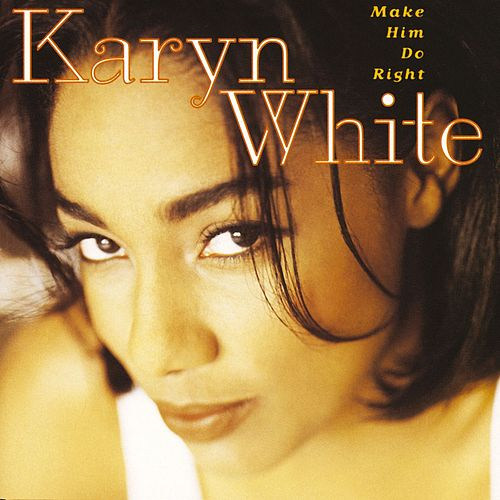 Make Him Do Right de Karyn White