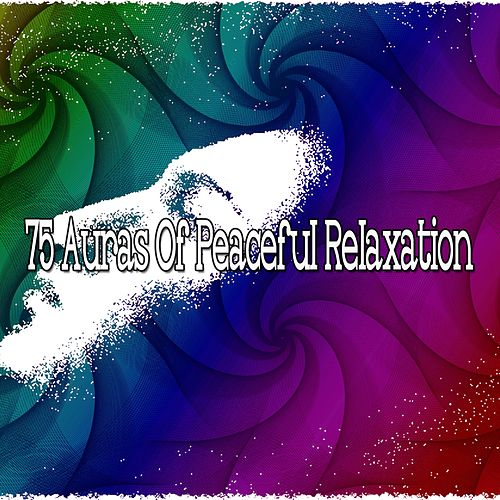 75 Auras Of Peaceful Relaxation von Best Relaxing SPA Music