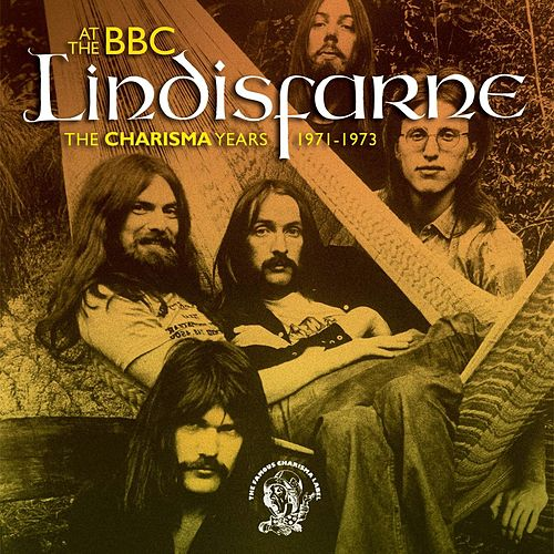 Lindisfarne At The BBC (The Charisma Years 1971-1973) by Lindisfarne