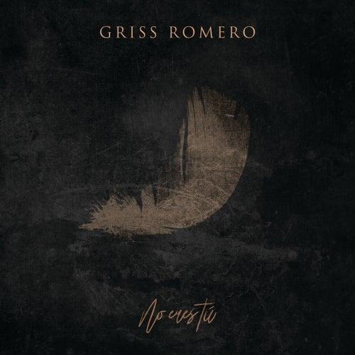 No Eres Tú by Griss Romero