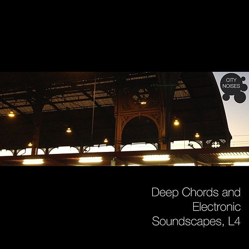 Deep Chords and Electronic Soundscapes, L4 by Various Artists
