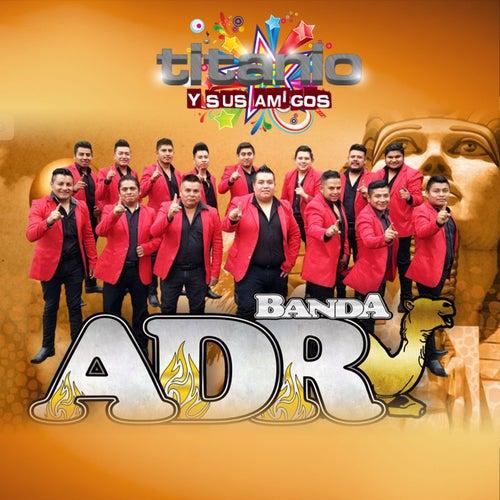 Banda Adr en Titanio y Sus Amigos de Banda ADR