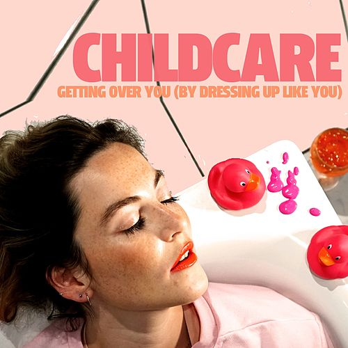 Getting Over You (By Dressing Up Like You) by Childcare