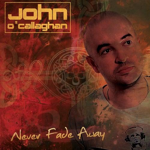 Never Fade Away von John O'Callaghan