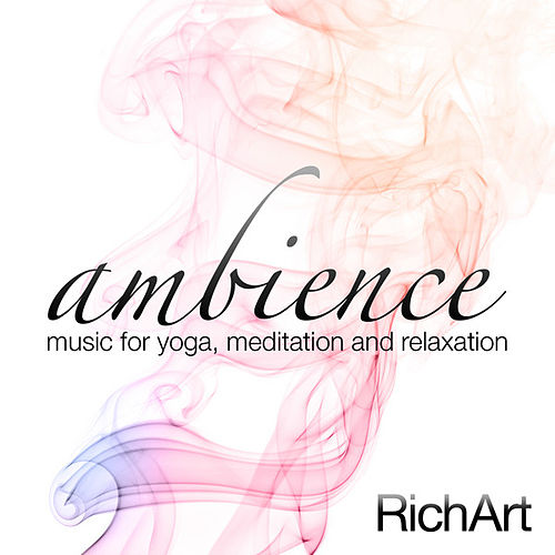 Ambience - Music for Yoga, Meditation and Relaxation by Richart